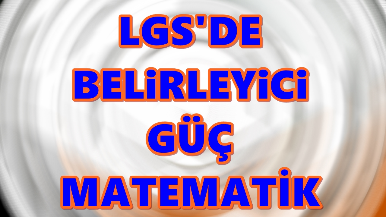 LGS'de matematik belirleyici oldu