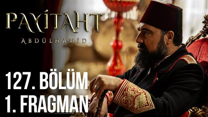 Payitaht Abdülhamid 127.Bölüm Fragmanı