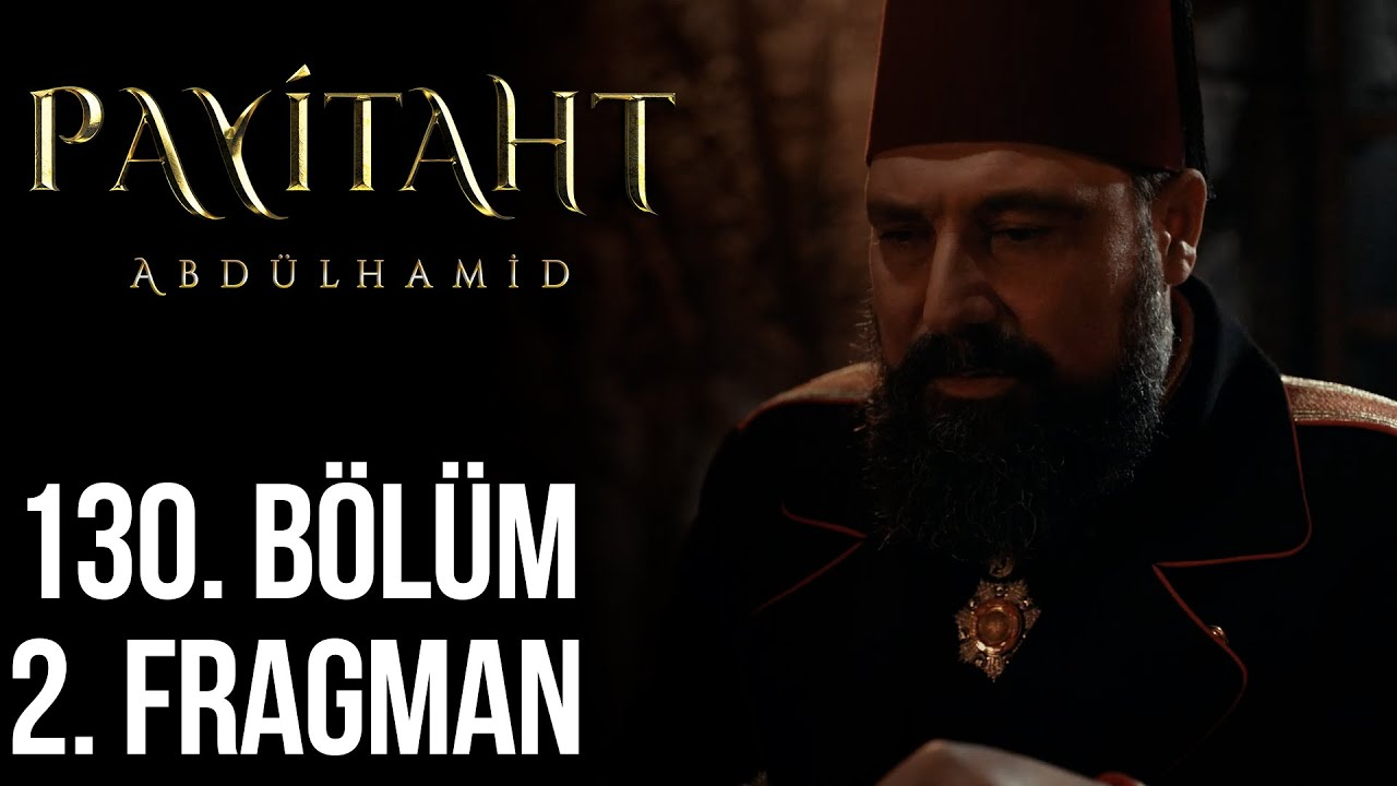 Payitaht Abdülhamid 130.Bölüm 2.Fragmanı