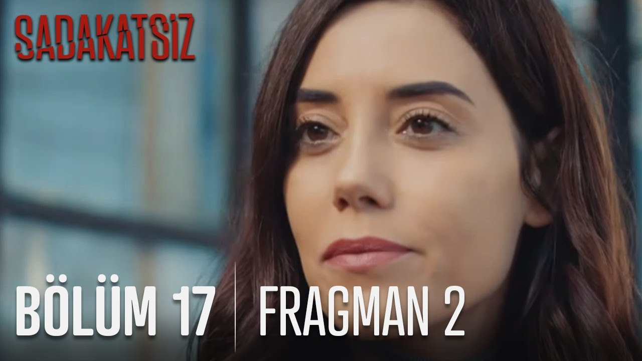 Sadakatsiz 17.Bölüm 2.Fragmanı