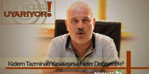 Ali Tezel'den Kıdem Tazminatı Açıklaması-İZLE