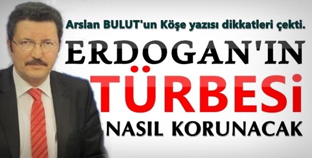Arslan BULUT: Erdoğan'ın Türbesi Nasıl Korunacak?