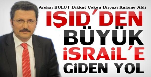 Arslan BULUT: IŞİD'den Büyük İsrail'e giden yol