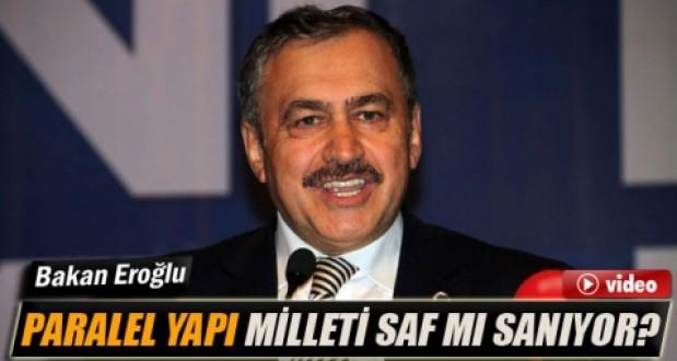Bakan Eroğlu: Paralel Yapı Milleti Saf Mı Sanıyor?