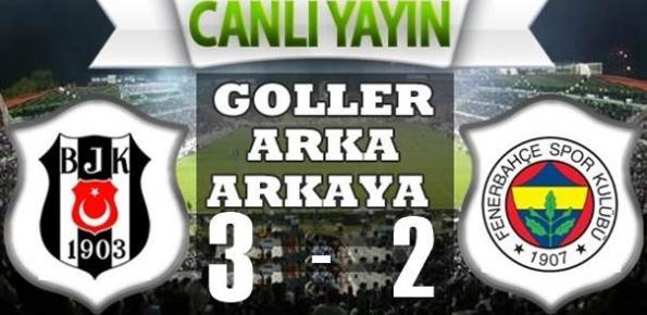 Beşiktaş 3-2 Fenerbahçe Geniş Özeti