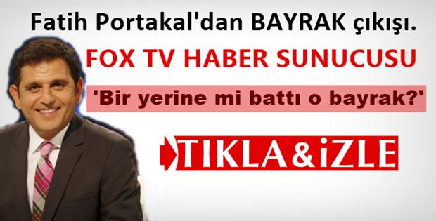 Fatih Portakal: Bir yerine mi battı o bayrak İzle