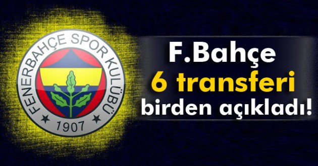 Fenerbahçe 6 Transferi Birden Açıkladı