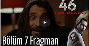 46 Yok Olan 7. Bölüm Fragmanı