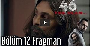 46 Yok Olan 12. Bölüm Fragmanı