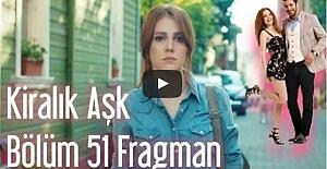 Kiralık Aşk 51. Bölüm Fragmanı