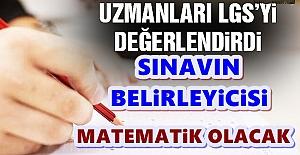 LGS değerlendirmesi: Sınavın belirleyicisi Matematik dersi olacak