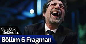 Seni Çok Bekledim 6.Bölüm Fragmanı