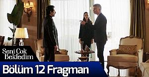 Seni Çok Bekledim 12.Bölüm Fragmanı