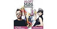 Aloft Mini Festivali Coşturacak