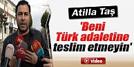 Atilla Taş: Beni Türk Adaletine Teslim Etmeyin İzle