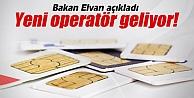 Bakan Elvan açıkladı: 'Yeni mobil operatör geliyor'
