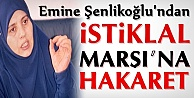 Emine Şenlikoğlu'ndan İstiklal Marşı'na hakaret
