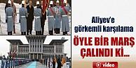 Erdoğandan Aliyeve görkemli karşılama İZLE