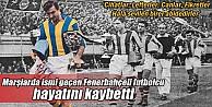 Fenerbahçe Marşlarında Adı Geçen Futbolcu Hayatını Kaybetti