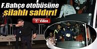 Fenerbahçe Otobüsüne Silahlı Saldırı İzle