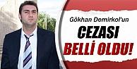 Gökhan Demirkol'a 8 Yıl 9 Ay Hapis Cezası