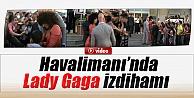 Havalimanı'nda Lady Gaga İzdihami