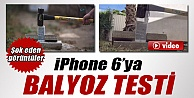 İPhone 6'ya Balyozla...