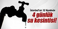 İstanbul'da 4 günlük su kesintisi