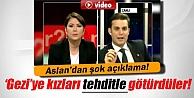 Mehmet Aslan: Gezi eylemlerine kızları tehditle götürdüler