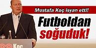 Mustafa Koç: 'Futboldan soğuduk