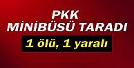 PKK Minibüs Taradı: 1 Ölü, 1 Yaralı