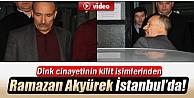 Ramazan Akyürek İstanbula Getirildi