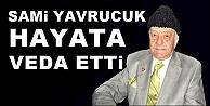 Sami Yavrucuk Hayata Veda Etti
