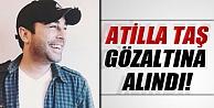 Şarkıcı Atilla Taş gözaltına alındı