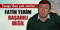 Tanju Çolak: 'Fatih Terim başarılı değil