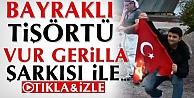 Türk Bayraklı Tişörtü Vur gerilla vur şarkısıyla yaktılar İzle