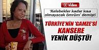 Türkiyenin Gamzesi Kansere Yenik Düştü