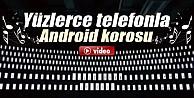 Yüzlerce telefonla Android korosu İZLE