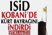 IŞİD Kobani'de Kürt bayrağını indirdi İzle