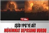 IŞİD YPG'ye ait mühimmat deposunu vurdu İZLE