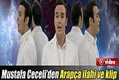 Mustafa Ceceli'den Arapça klip ve ilahi İZLE