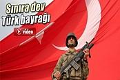 Suriye Sınırına Dev Türk Bayrağı Dikildi İZLE